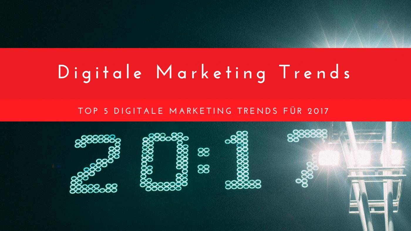 Top 5 digitale Marketing Trends 2017