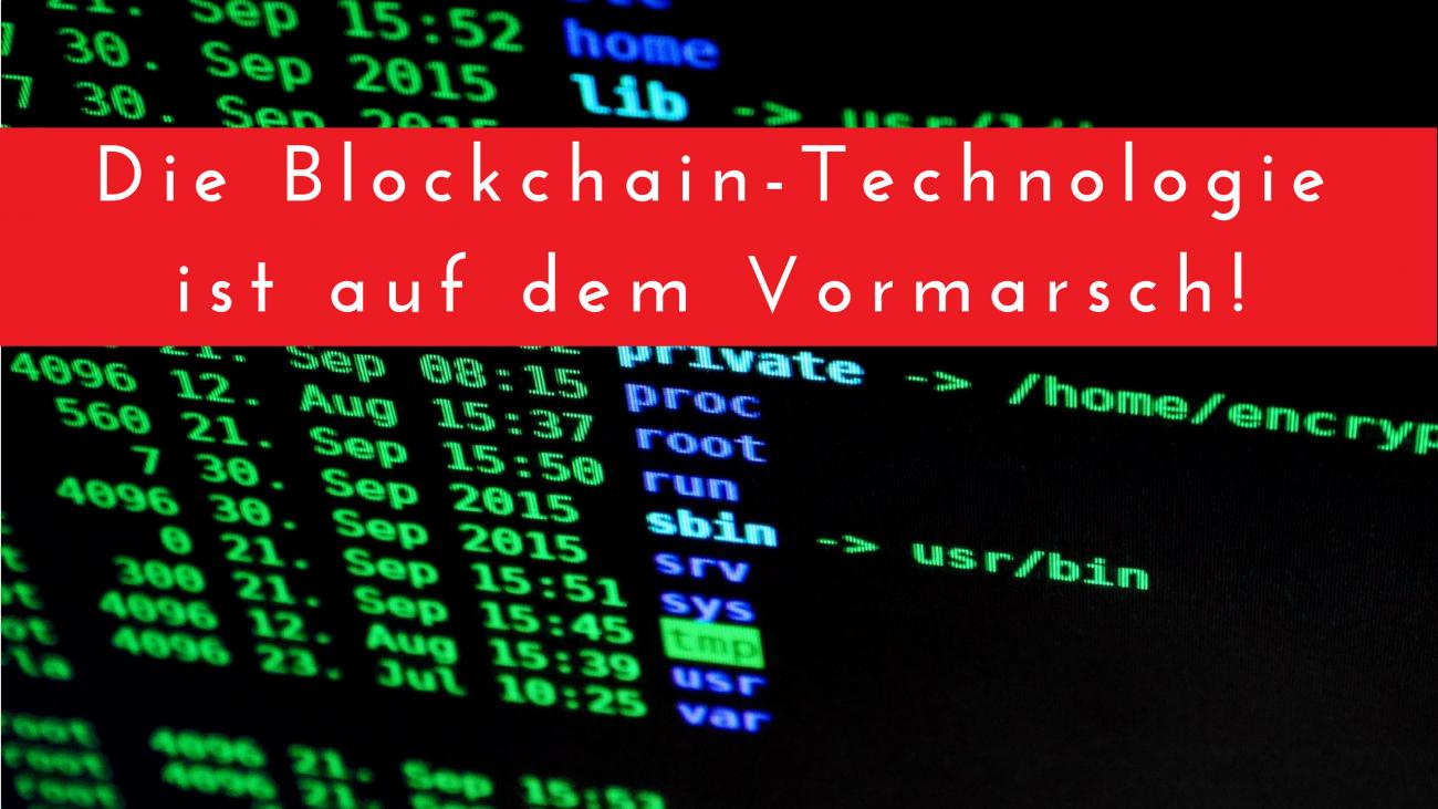 Die Blockchain-Technologie ist auf dem Vormarsch!