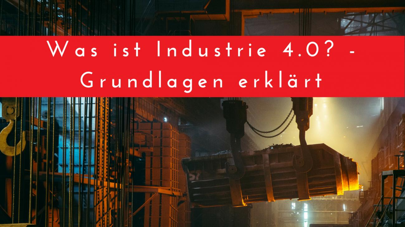 Was ist Industrie 4.0? - Grundlagen erklärt