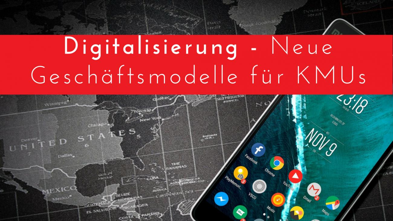 Digitalisierung - Neue Geschäftsmodelle für KMUs