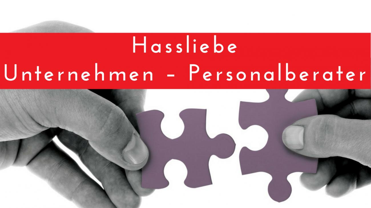 Hassliebe Unternehmer - Personalberater