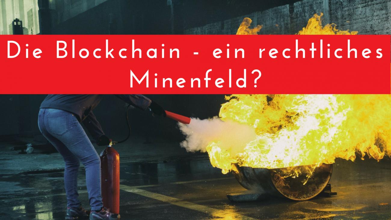 Die Blockchain - ein rechtliches Minenfeld?