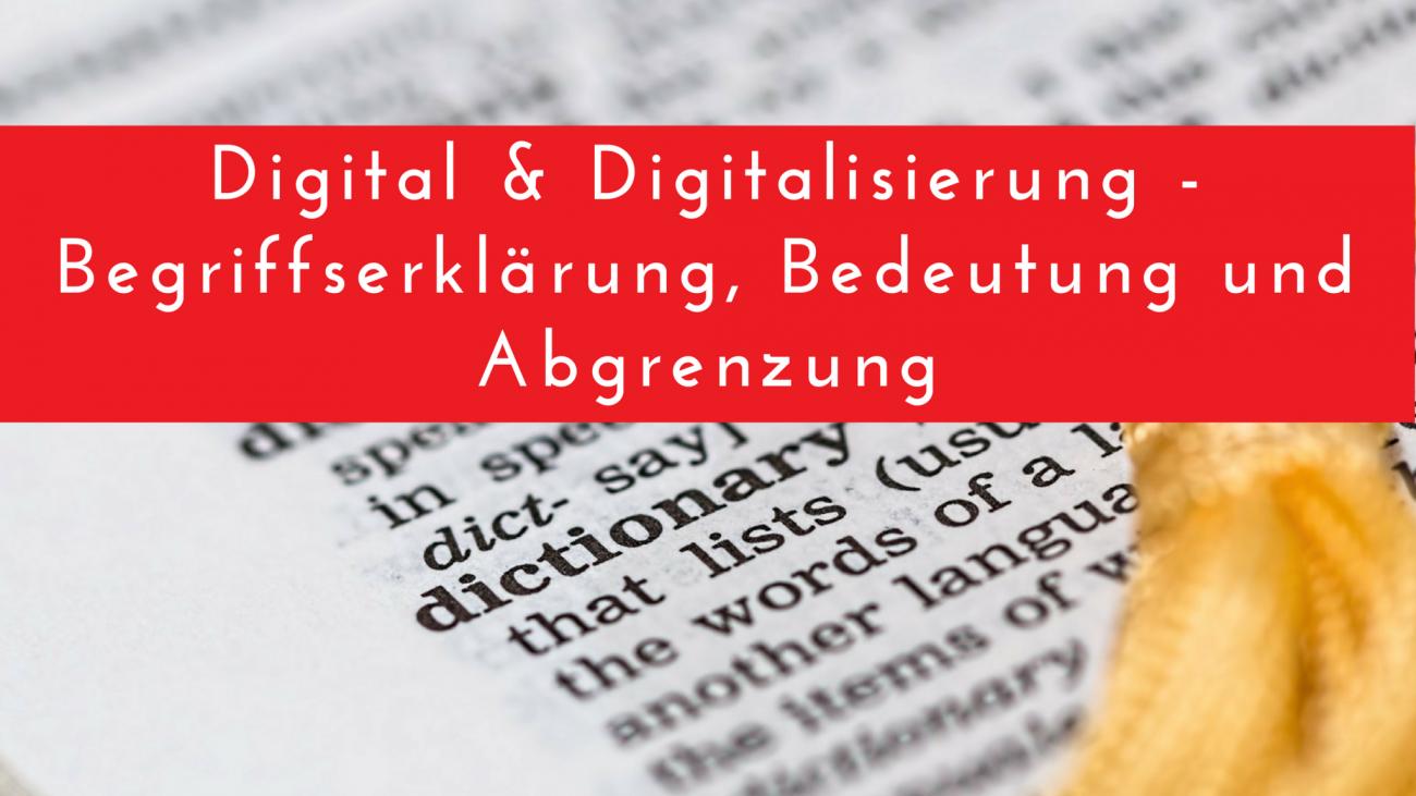 Digital & Digitalisierung - Bedeutung und Abgrenzung