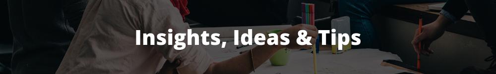 Insights, Ideas & Tips