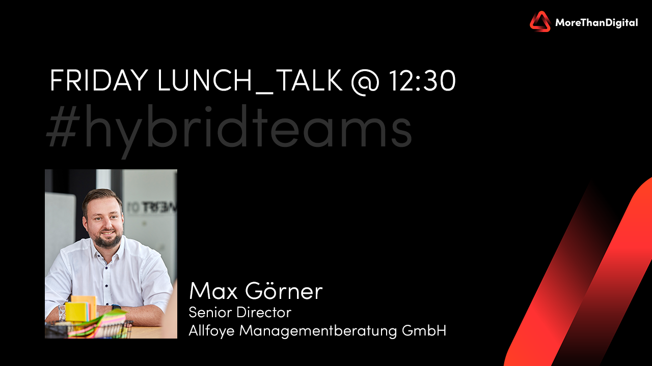 Max Görner - lunch_talk über Hybride Teams