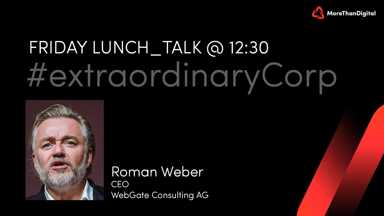 Roman Weber - lunch_talk über aussergewöhnliche Organisationen